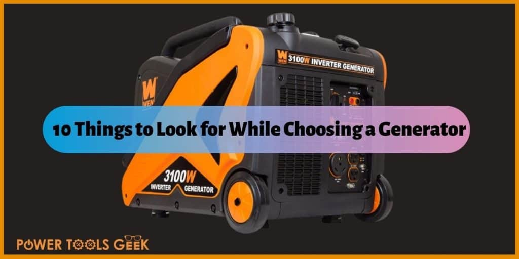 10 Things to Look for While Choosing a Generator