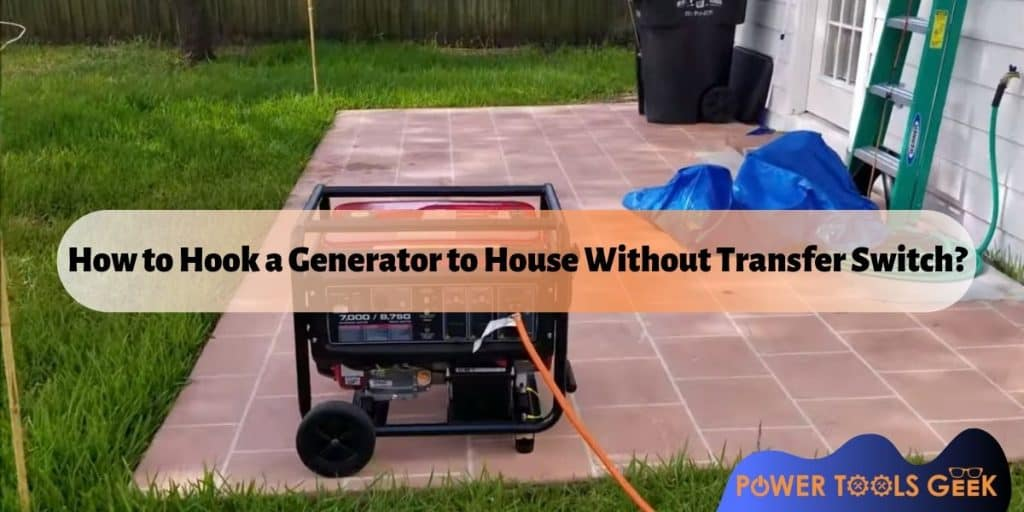 How to Hook a Generator to House Without Transfer Switch